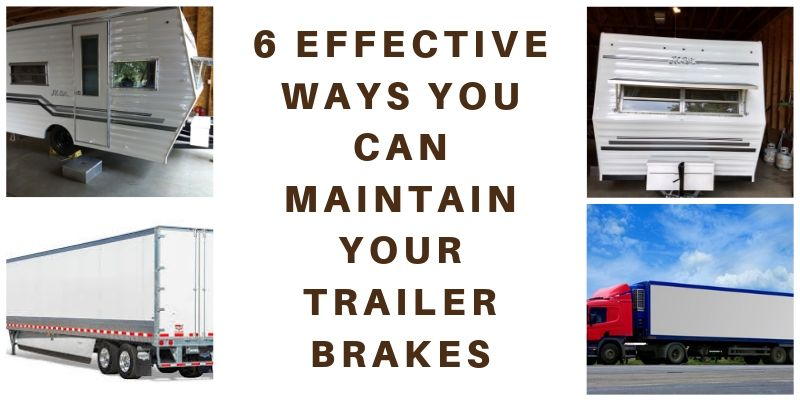 6 Effective Ways You Can Maintain Your Trailer Brakes